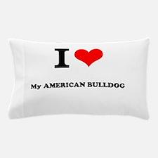 I Love My AMERICAN BULLDOG Pillow Case