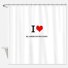 I Love My AMERICAN BULLDOG Shower Curtain