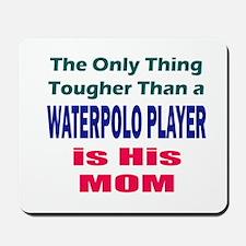 His Tough Water Polo Mom Mousepad