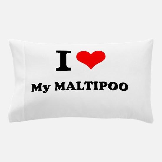 I Love My MALTIPOO Pillow Case