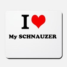 I Love My SCHNAUZER Mousepad