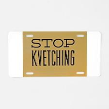 STOP KVETCHING Aluminum License Plate