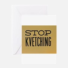 STOP KVETCHING Greeting Cards