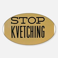 STOP KVETCHING Decal