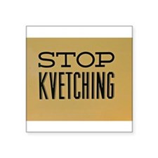 STOP KVETCHING Sticker