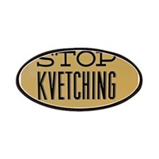 STOP KVETCHING Patch