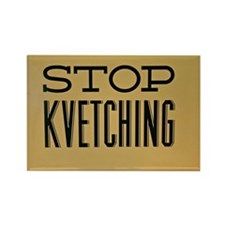 STOP KVETCHING Magnets