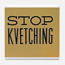 STOP KVETCHING Tile Coaster