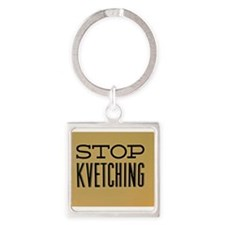 STOP KVETCHING Keychains