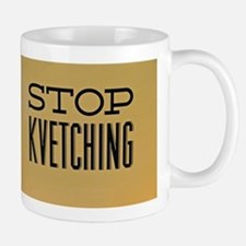 STOP KVETCHING Mugs
