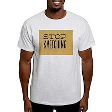 STOP KVETCHING T-Shirt