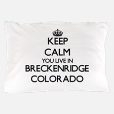 Keep calm you live in Breckenridge Col Pillow Case