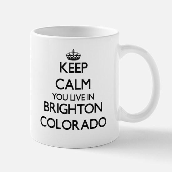 Keep calm you live in Brighton Colorado Mugs