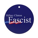 Clinton = Fascist Ornament (Round)