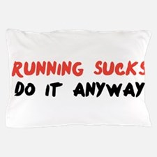 Running Sucks - Do it Anyway Pillow Case