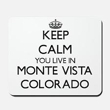 Keep calm you live in Monte Vista Colora Mousepad