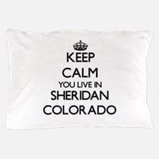Keep calm you live in Sheridan Colorad Pillow Case