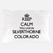 Keep calm you live in Silverthorne Col Pillow Case