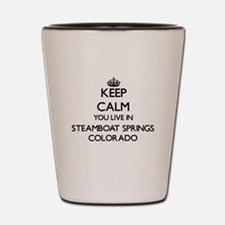 Keep calm you live in Steamboat Springs Shot Glass