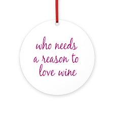 Reason To Love Wine Ornament (round)