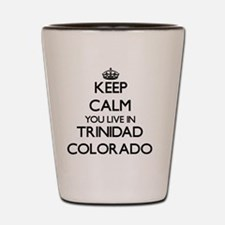 Keep calm you live in Trinidad Colorado Shot Glass