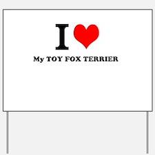 I Love My TOY FOX TERRIER Yard Sign