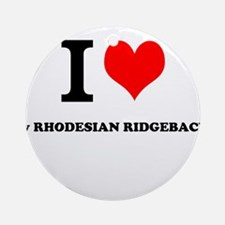 I Love My RHODESIAN RIDGEBACK Ornament (Round)