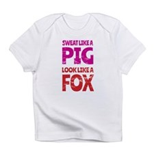 Sweat Like a Pig - Look Like a Fox Infant T-Shirt