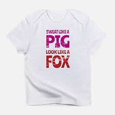 Sweat Like a Pig - Look Like a Fox Infant T-Shirt
