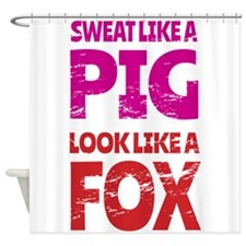 Sweat Like a Pig - Look Like a Fox Shower Curtain