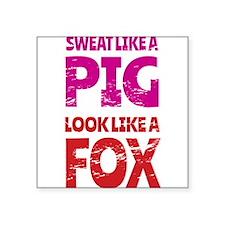 Sweat Like a Pig - Look Like a Fox Sticker