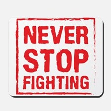 Never Stop Fighting (Red) Mousepad