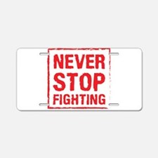 Never Stop Fighting (Red) Aluminum License Plate