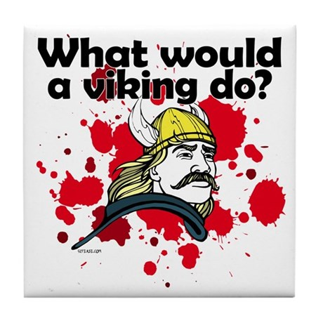 What Would a Viking Do Tile Coaster
