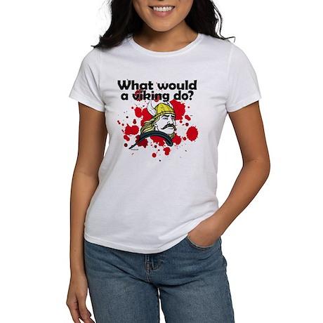 What Would a Viking Do Women's T-Shirt