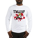 What Would a Viking Do Long Sleeve T-Shirt