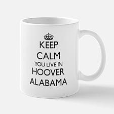 Keep calm you live in Hoover Alabama Mugs