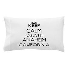 Keep calm you live in Anaheim Californ Pillow Case
