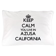 Keep calm you live in Azusa California Pillow Case