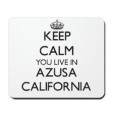 Keep calm you live in Azusa California Mousepad