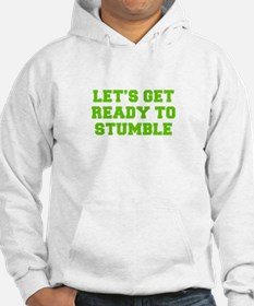 Let s get ready to stumble-Fre l green 450 Hoodie