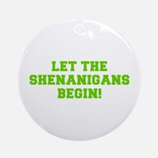 Let the Shenanigans begin-Fre l green Ornament (Ro
