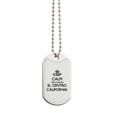 Keep calm you live in El Centro Californi Dog Tags