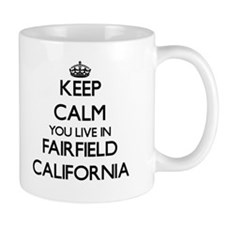 Keep calm you live in Fairfield California Mugs