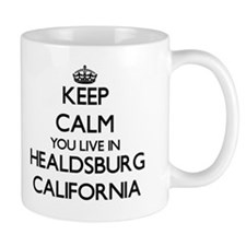 Keep calm you live in Healdsburg Califo Mug