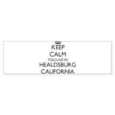 Keep calm you live in Healdsburg Ca Bumper Bumper Sticker