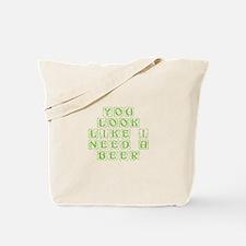You look like I need a beer-Kon l green Tote Bag