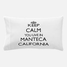 Keep calm you live in Manteca Californ Pillow Case