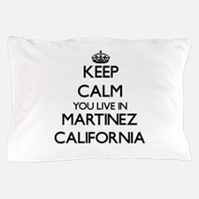Keep calm you live in Martinez Califor Pillow Case