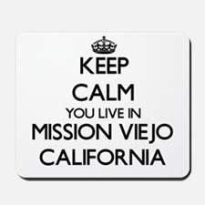 Keep calm you live in Mission Viejo Cali Mousepad